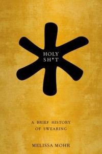 Holy Shit: A Brief History of Swearing