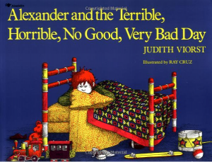 """Alexander and the Terrible, Horrible, No Good, Very Bad Day"" by Judith Viorst"