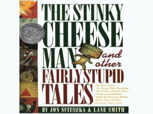 """The Stinky Cheese Man and Other Fairly Stupid Tales"" by Jon Scieszka and Lane Smith"